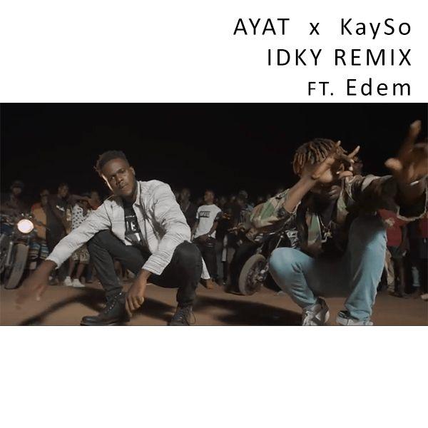 AYAT & KaySo ft. Edem – IDKY (Remix) (Prod. by Kayso)