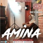 Ahkan (Ruff N Smooth) – Amina (Prod by ParisBeatz)