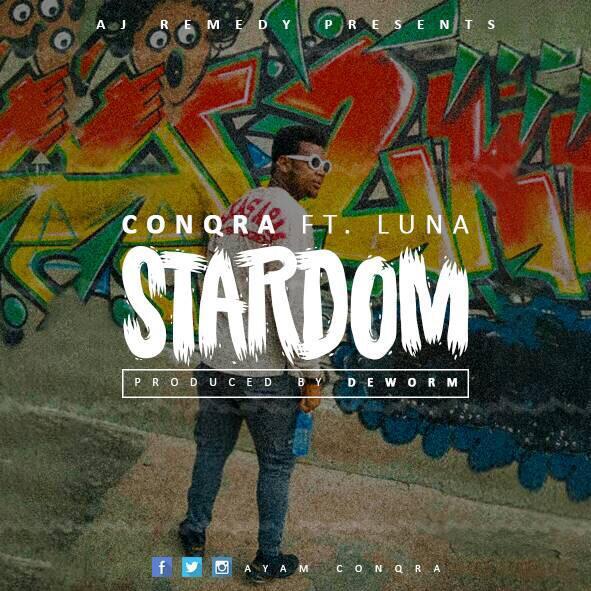 Conqra – Stardom Ft Luna (Prod by DeWorm)