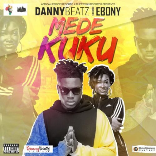 Danny Beatz ft Ebony – Mede Kuku (Prod by Danny Beatz)
