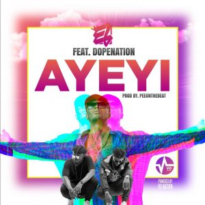 E.L – Ayeyi (Praises) ft. Dope Nation (Prod by Pee Gh)