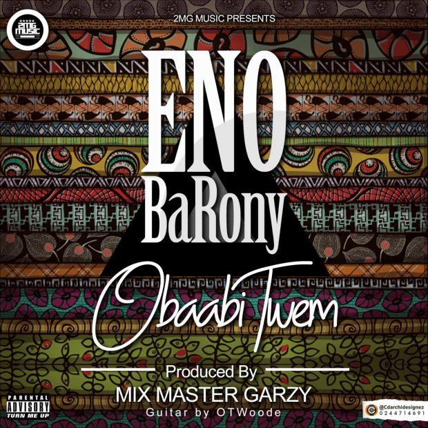 ENo Barony – Obaabi Twem (Prod. By Mix Master Garzy)