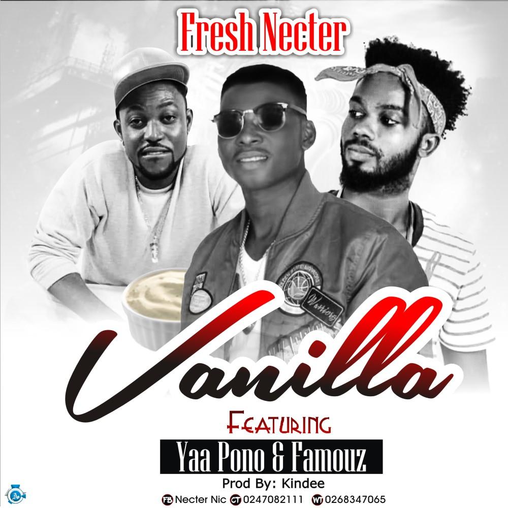 Fresh Necta – Vanilla ft Yaa Pono & Famouz (Prod by Kin Dee)