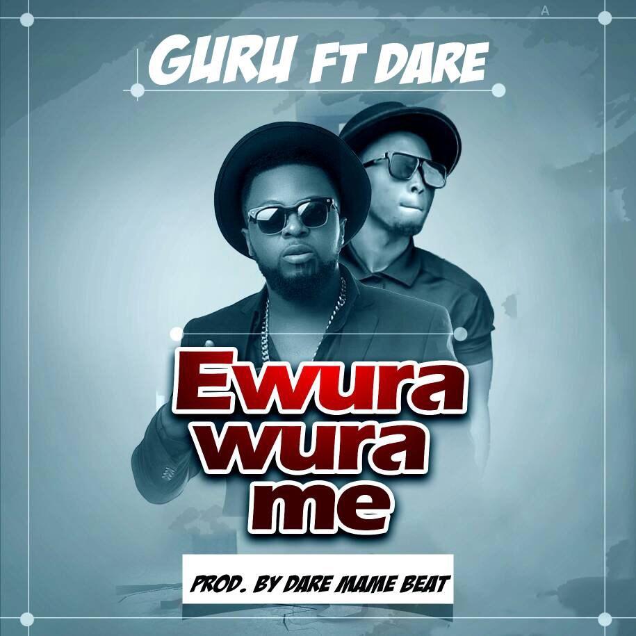 Guru - Ewura Wura Me feat. Dare Mame Beat (Prod. By DareMameBeat)