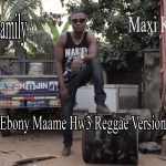 Maxi Konnect – Ebony Maame Hw3 (Reggae Version)