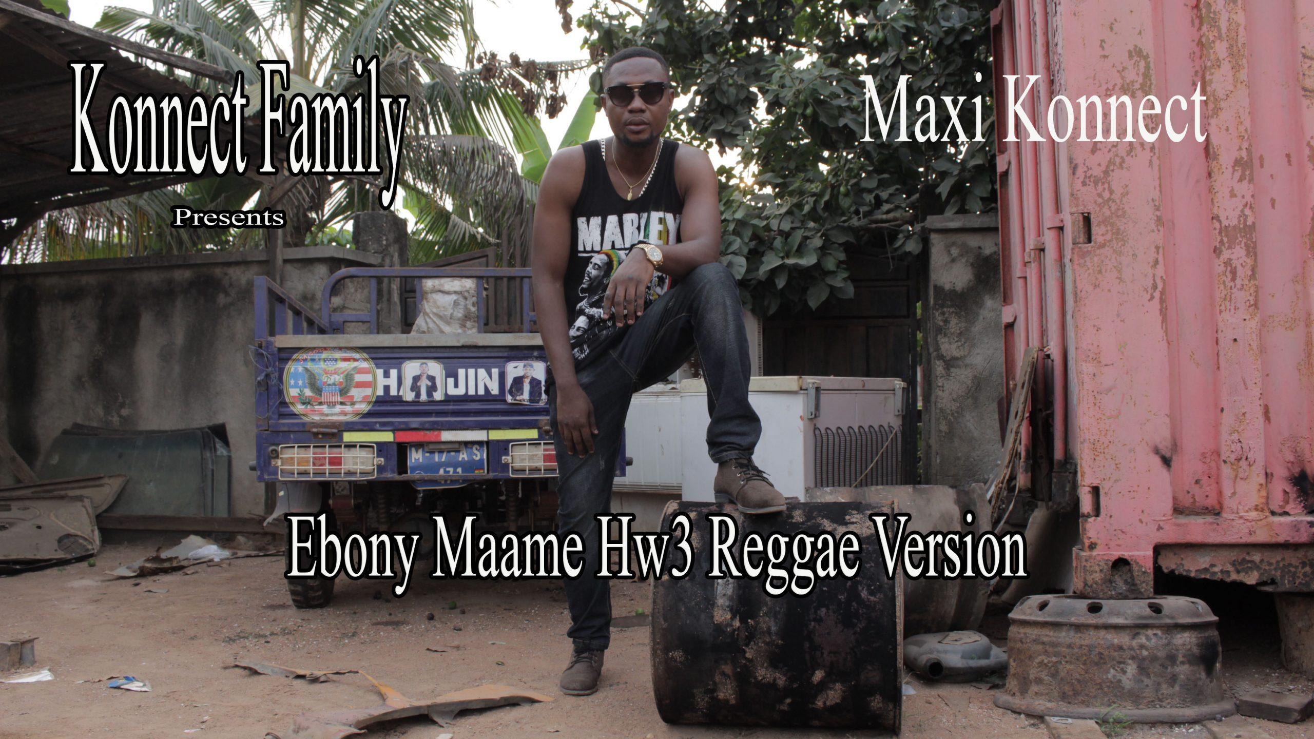 Maxi Konnect – Ebony Maame Hw3 (Reggae Version)