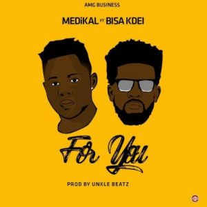 Medikal feat. Bisa Kdei – For You (Prod. by Unkle Beatz)