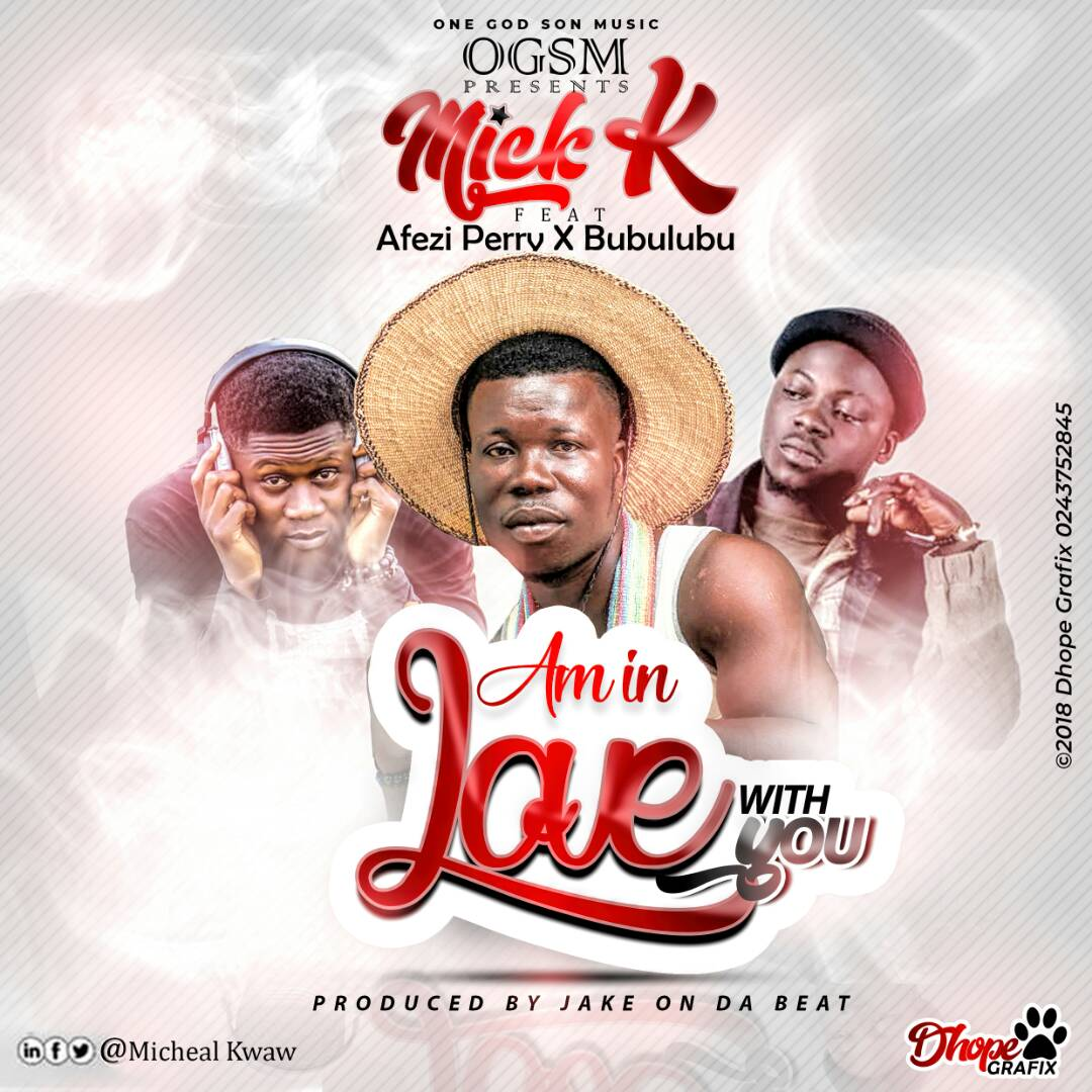 Mick K - Am In Love With You Feat. Afezi Perry x Bubulubu (Prod. By Jake On Da Beat)