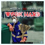 Miss Call – Work Hard Feat. J Bixil (Prod. By JB)