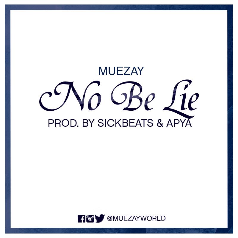 Muezay – No Be Lie (Prod by Sickbeatz & Apya)