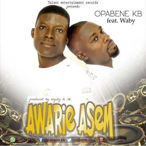 Opabene KB – Awarie Asem (ft. waby x Tawia) Audio + Video