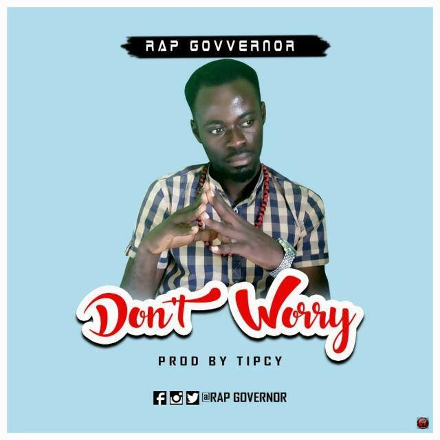 Rap Governer - Dont Worry (Prod By Tipcy)