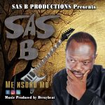 Sas B – Me Nsono Mu (Prod by drraybeat)