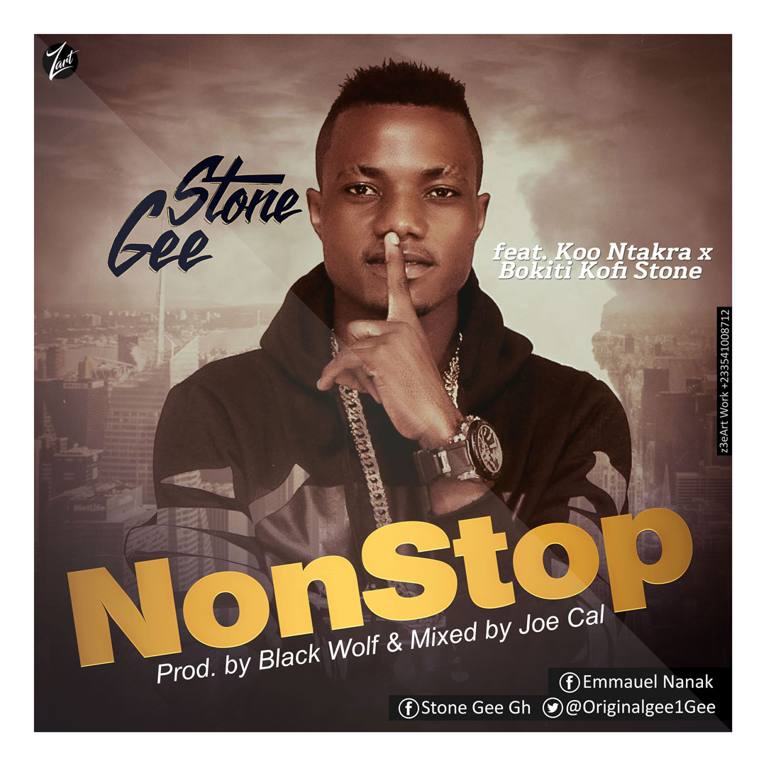 Stone Gee ft Koo Ntakra & Bokiti – Non Stop (Prod. by black Wolf Mixed by Joecal)