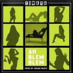 Timaya – Ah Blem Blem (Prod. by Micon Beatz)