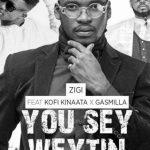 Zigi – You Say Weytin (Remix) ft. Kofi Kinaata x Gasmilla