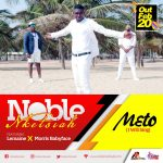 Noble Nketsiah – Meto (I Will Sing) Ft. Morris Babyface X Lemaine