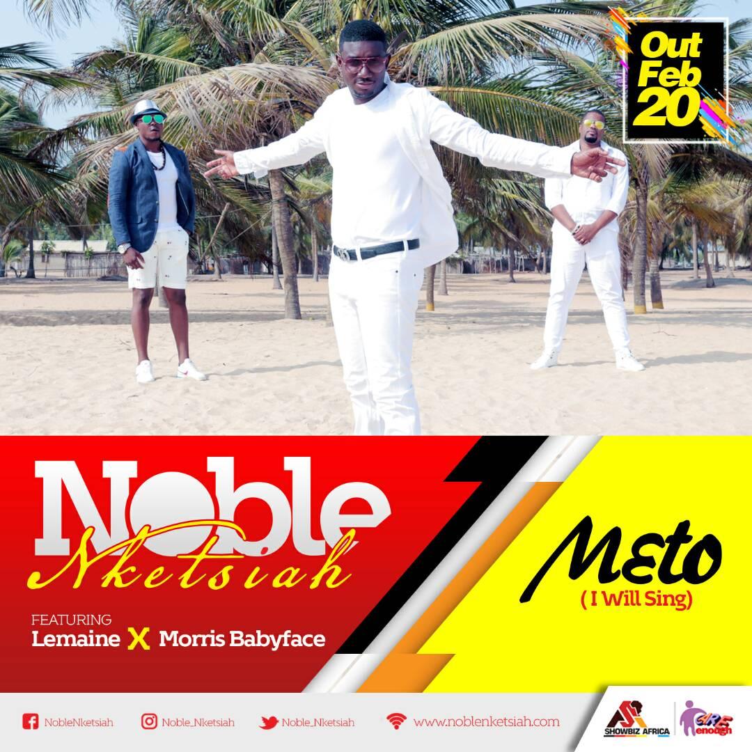 Noble Nketsiah – Meto (I Will Sing) Ft. Morris Babyface X Lemaine
