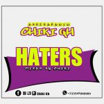 Abusuapanin Chiki – Haters (Prod. By Chiki Beatz)