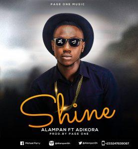Alampan ft Adikora – Shine (Prod by Page One)
