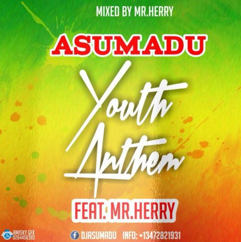 Asumadu – Youth Anthem ft Mr Herry (Mixed by Mr Herry)