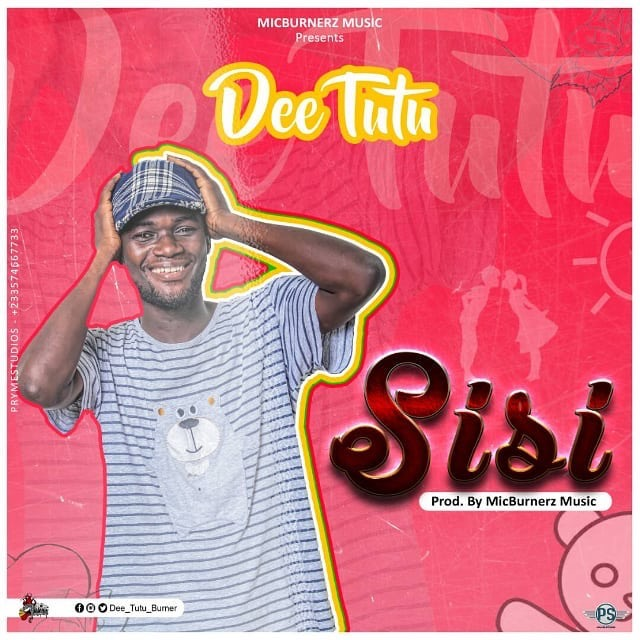 Dee Tutu – Sisi(Prod_by MicBurnerz Music)