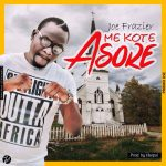 Ace Musician, Joe Frazier Returns With 'Me Koti Asore'