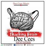Dee Cees – Shocking Brain (Prod. By Lazzy Beatz)