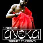 Kingdom – Ayeka (Tribute to Ebony) Prod. By M.Gyei