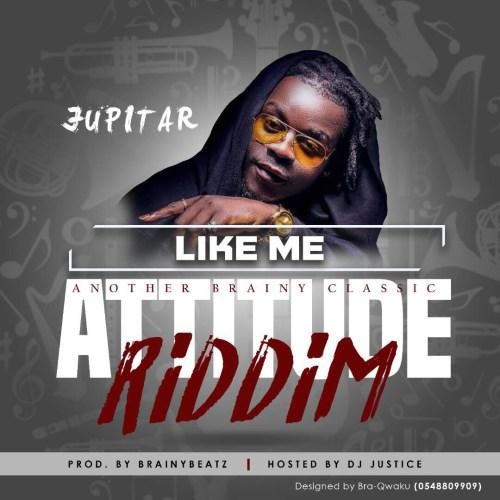 Jupitar - Like Me (Attitude Riddim) (Prod. by Brainy Beatz)