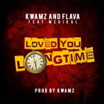 Kwamz & Flava feat. Medikal – Love You Long Time