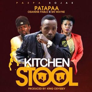 Patapaa Kitchen Stool Ft Osahene Pablo x Shi WayneProd. By King Odyssey 300x300 - Patapaa - Kitchen Stool (Ft Osahene Pablo x Shi Wayne)(Prod. By King Odyssey)