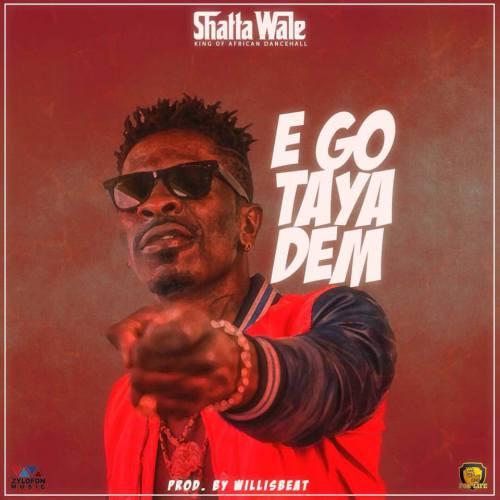 Shatta Wale – Ego Taya Dem (Prod. by Willisbeatz)