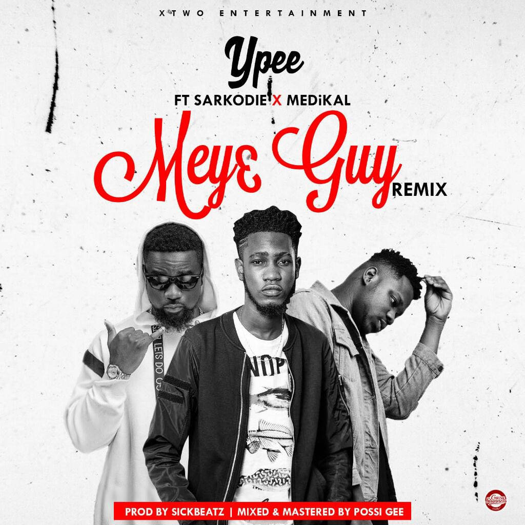 Ypee – Mey3 Guy (Remix) ft. Sarkodie x Medikal (Prod. by Sick Beatz)