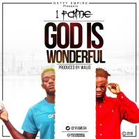 1Fame 200x200 - 1Fame – God Is Wonderful (Prod by Walid)