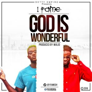 1Fame 300x300 - 1Fame – God Is Wonderful (Prod by Walid)