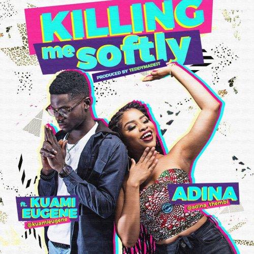 Adina ft Kuami Eugene – Killing Me Softly (Prod by TeddyMadeIt)