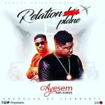 Ayesem – Relationplane (feat. Kurl Songx) (Prod by Ivan Beatz) Audio & Video
