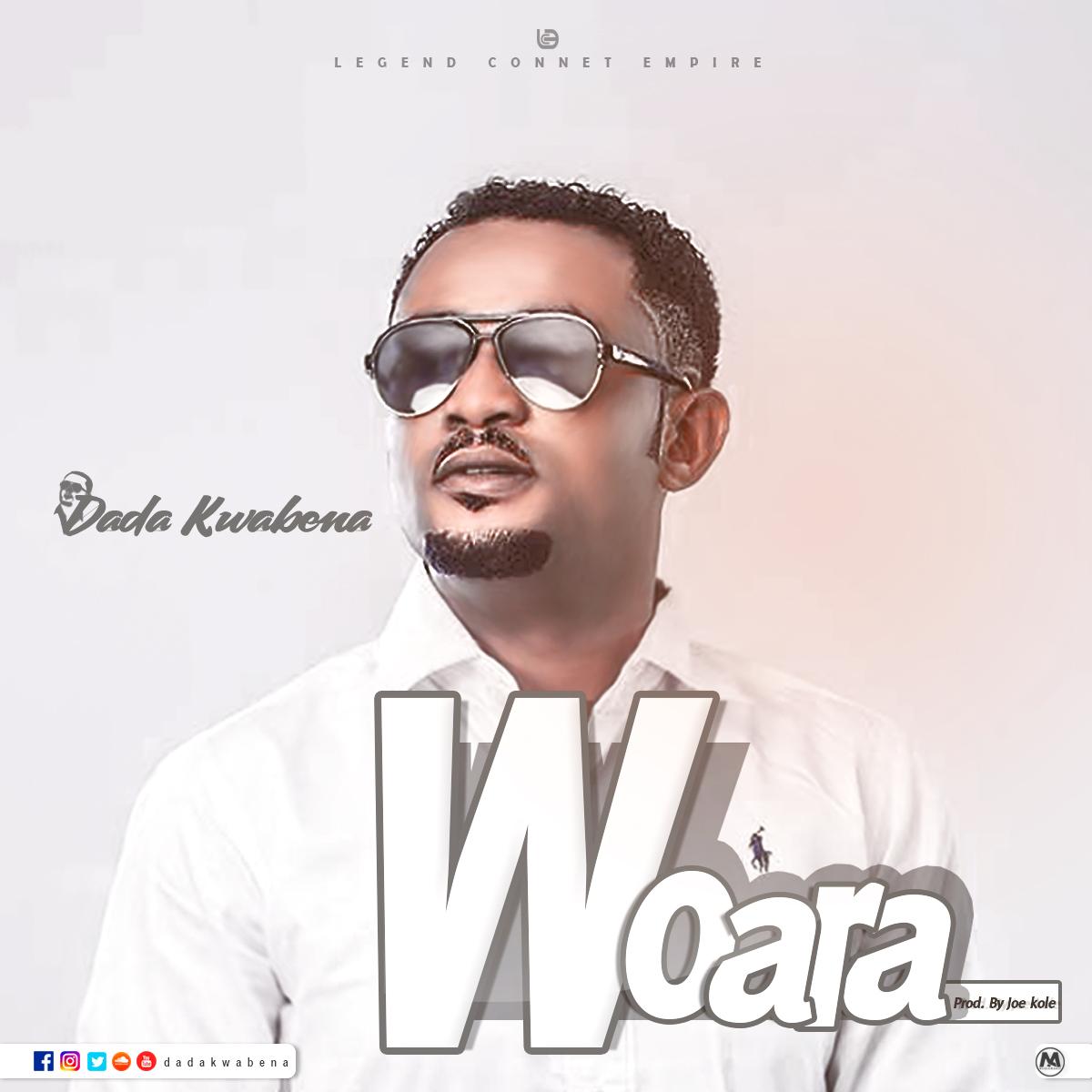 Dada Kwabena – Woara (Prod. By Joekolebeat)
