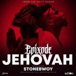 Epixode – Jehovah ft. StoneBwoy (Prod. by Da BeatGod)