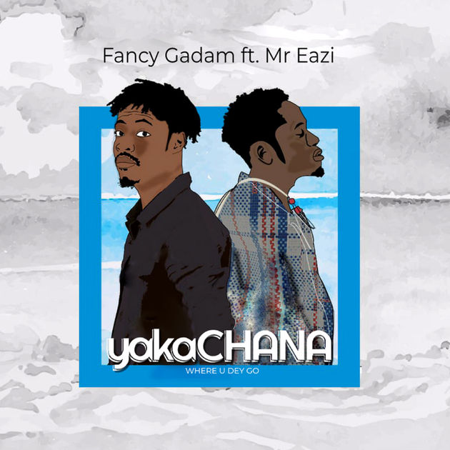 Fancy Gadam Ft. Mr Eazi – Yaka Chana (Where You Dey Go)
