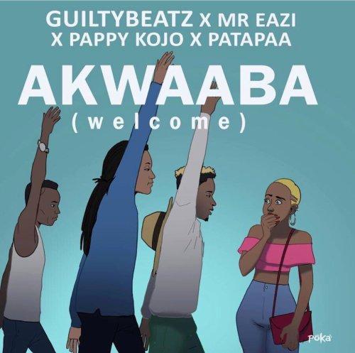 Guilty Beatz - Akwaaba ft. Mr Eazi x Pappy KoJo x Patapaa