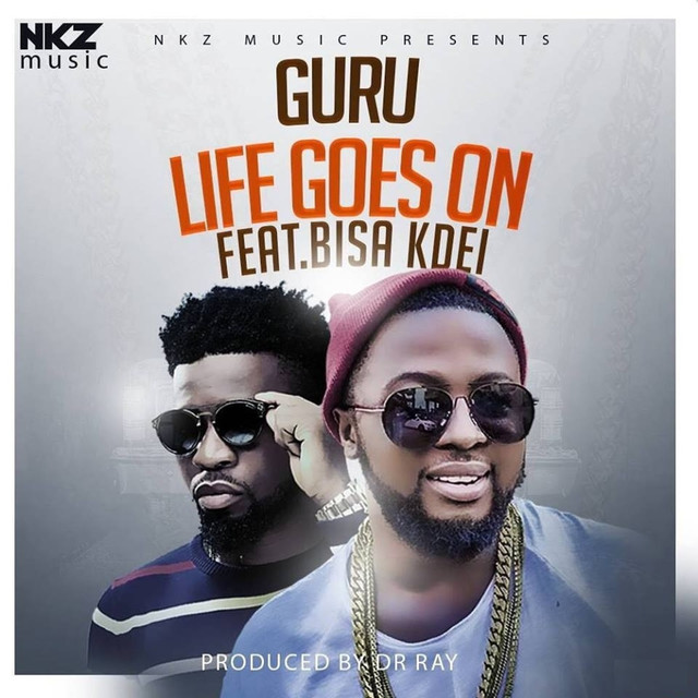 Guru – Life Goes On Ft. Bisa Kdei (Prod. By Dr. Ray)