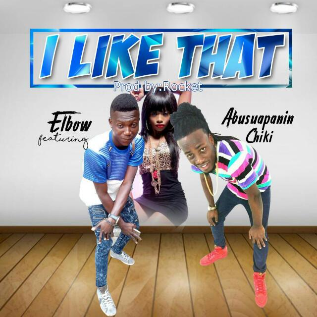 Elbow Phresh Ft. Abusuapanin Chiki – I Like That (Prod. By Rocket)
