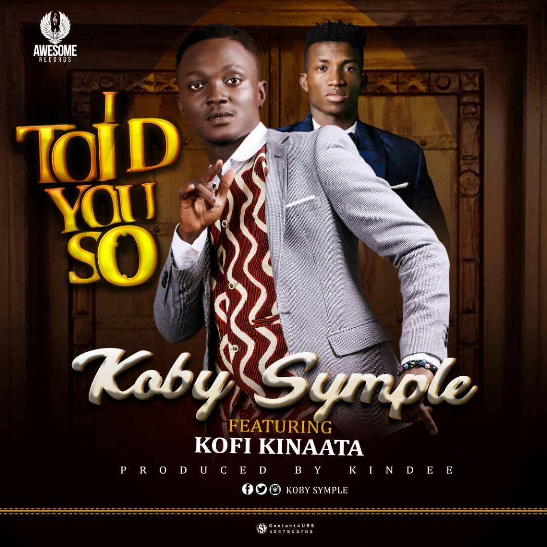 Koby Symple – I Told You So ft Kofi Kinaata (Prod. by Kin Dee)