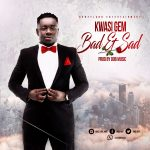 Kwasi Gem – Bad & Sad(Prod. By DoBMusic)