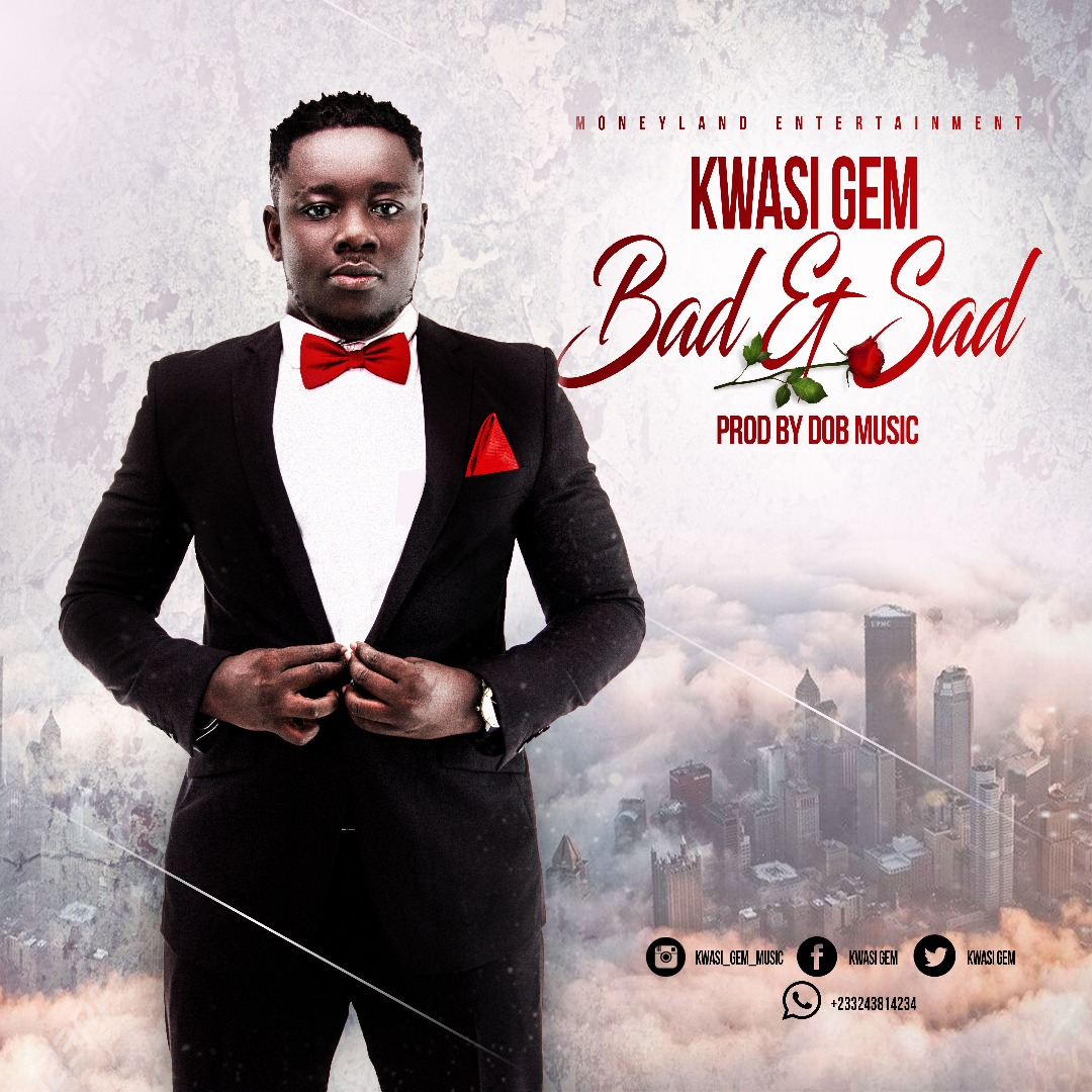 Kwasi Gem – Bad & Sad(Prod. By DoBMusic)