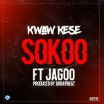 Kwaw Kese – SoKoo ft. Jagoo (Prod by Dr RayBeat)