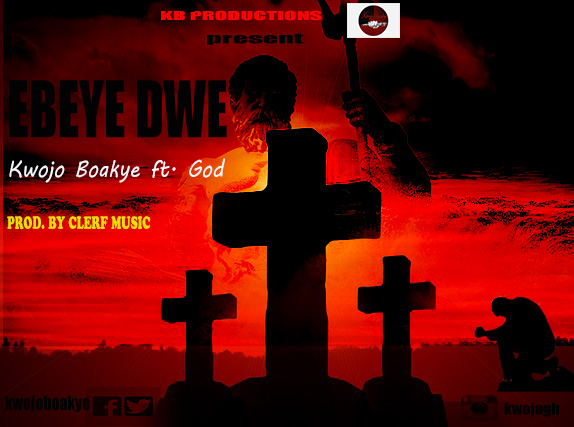 Kwojo Boakye – Ebeye Dwe (Prod. by  Clerfmusic)