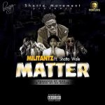 Militants – Matter ft. Shatta Wale (Prod. by MOG Beatz)